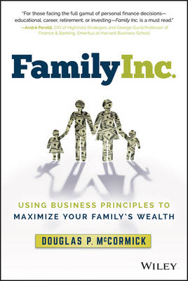 Family Inc.: Using Business Principles to Maximize Your Family's Wealth (Hardback)