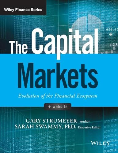 The Capital Markets: Evolution of the Financial Ecosystem - Wiley Finance (Hardback)