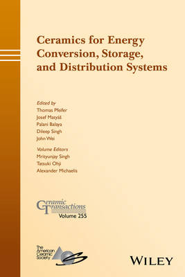 Ceramics for Energy Conversion, Storage, and Distribution Systems: Ceramic Transactions, Volume 255 - Ceramic Transactions Series (Hardback)