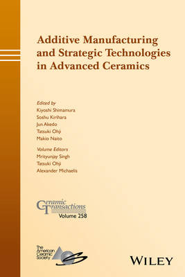 Additive Manufacturing and Strategic Technologies in Advanced Ceramics: Ceramic Transactions, Volume 258 - Ceramic Transactions Series (Hardback)