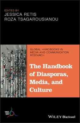 The Handbook of Diasporas, Media, and Culture - Global Handbooks in Media and Communication Research (Hardback)