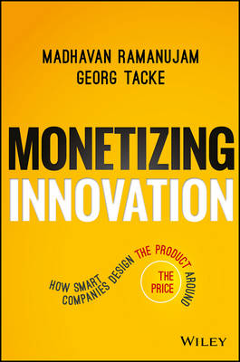 Monetizing Innovation: How Smart Companies Design the Product Around the Price (Hardback)