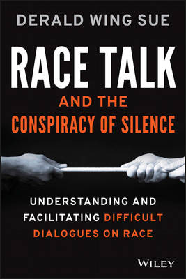 Race Talk and the Conspiracy of Silence: Understanding and Facilitating Difficult Dialogues on Race (Paperback)