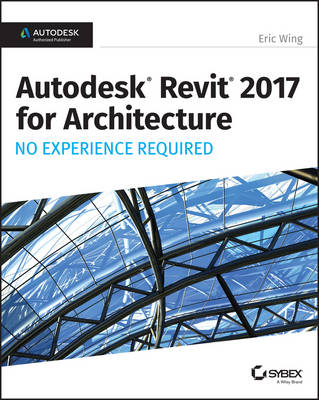 Autodesk Revit 2017 for Architecture: No Experience Required (Paperback)