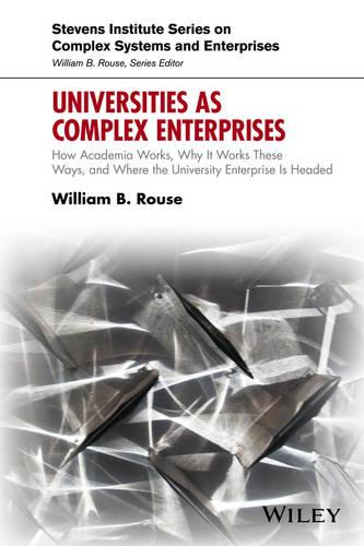 Universities as Complex Enterprises: How Academia Works, Why It Works These Ways, and Where the University Enterprise Is Headed - Stevens Institute Series on Complex Systems and Enterprises (Hardback)