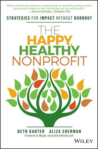The Happy, Healthy Nonprofit: Strategies for Impact Without Burnout (Hardback)