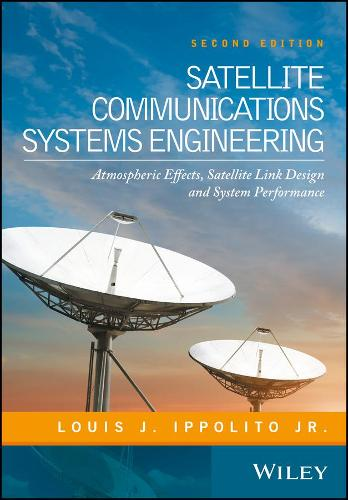 Satellite Communications Systems Engineering: Atmospheric Effects, Satellite Link Design and System Performance (Hardback)