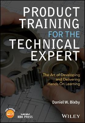Product Training for the Technical Expert: The Art of Developing and Delivering Hands-On Learning - Wiley - IEEE (Paperback)