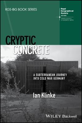 Cryptic Concrete: A Subterranean Journey Into Cold War Germany - RGS-IBG Book Series (Hardback)
