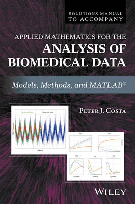 Solutions Manual to Accompany Applied Mathematics for the Analysis of Biomedical Data: Models, Methods, and MATLAB (Paperback)