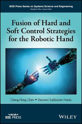 Fusion of Hard and Soft Control Strategies for the Robotic Hand - IEEE Press Series on Systems Science and Engineering (Hardback)