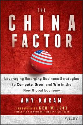 The China Factor: Leveraging Emerging Business Strategies to Compete, Grow, and Win in the New Global Economy (Hardback)