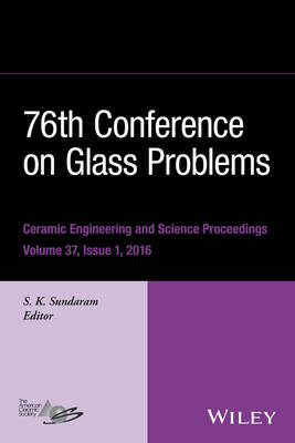 76th Conference on Glass Problems, Version A: A Collection of Papers Presented at the 76th Conference on Glass Problems, Greater Columbus Convention Center, Columbus, Ohio, November 2-5, 2015 - Ceramic Engineering and Science Proceedings (Hardback)