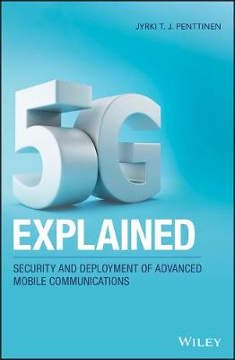 5G Explained: Security and Deployment of Advanced Mobile Communications (Hardback)