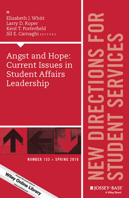 Angst and Hope: Current Issues in Student Affairs Leadership: New Directions for Student Services, Number 153 - J-B SS Single Issue Student Services (Paperback)