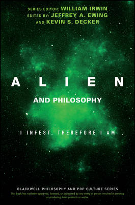 Alien and Philosophy: I Infest, Therefore I Am - The Blackwell Philosophy and Pop Culture Series (Paperback)