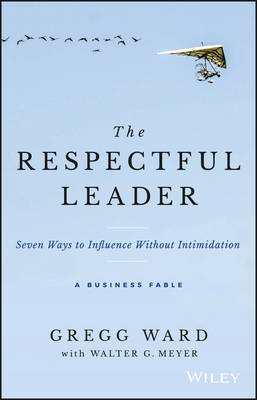 The Respectful Leader: Seven Ways to Influence Without Intimidation (Hardback)