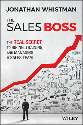 The Sales Boss: The Real Secret to Hiring, Training, and Managing a Sales Team (Hardback)