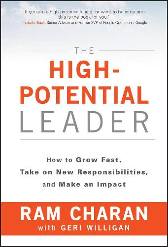 The High-potential Leader: How to Grow Fast, Take on New Responsibilities, and Make an Impact - J-B US non-Franchise Leadership (Hardback)