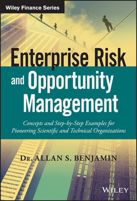 Enterprise Risk and Opportunity Management: Concepts and Step-by-Step Examples for Pioneering Scientific and Technical Organizations - Wiley Finance (Hardback)
