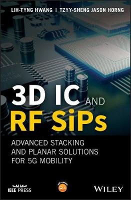 3D IC and RF SiPs: Advanced Stacking and Planar Solutions for 5G Mobility - Wiley - IEEE (Hardback)