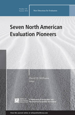 Seven North American Evaluation Pioneers: New Directions for Evaluation Number 150 - J-B PE Single Issue (Program) Evaluation (Paperback)