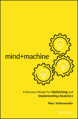 Mind+Machine: A Decision Model for Optimizing and Implementing Analytics (Hardback)