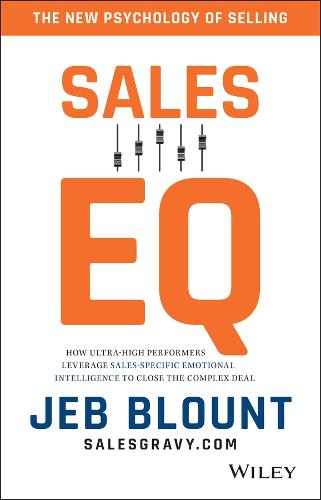 Sales EQ: How Ultra High Performers Leverage Sales-Specific Emotional Intelligence to Close the Complex Deal (Hardback)