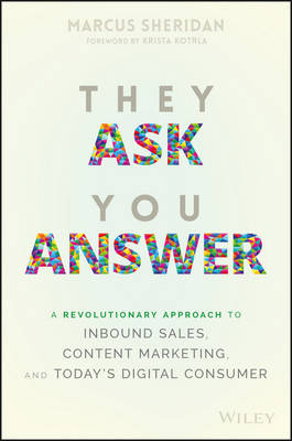 They Ask You Answer: A Revolutionary Approach to Inbound Sales, Content Marketing, and Today's Digital Consumer (Hardback)