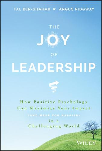 The Joy of Leadership: How Positive Psychology Can Maximize Your Impact (and Make You Happier) in a Challenging World (Hardback)