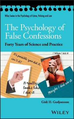 The Psychology of False Confessions: Forty Years of Science and Practice - Wiley Series in Psychology of Crime, Policing and Law (Hardback)