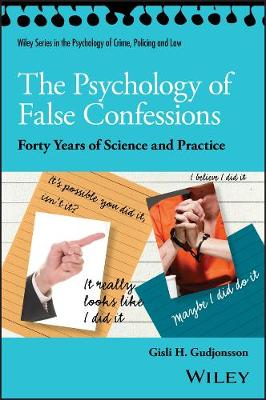 The Psychology of False Confessions: Forty Years of Science and Practice - Wiley Series in Psychology of Crime, Policing and Law (Paperback)