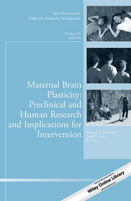 Maternal Brain Plasticity: Preclinical and Human Research and Implications for Intervention: New Directions for Child and Adolescent Development, Number 153 - J-B CAD Single Issue Child & Adolescent Development (Paperback)