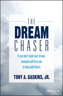 The Dream Chaser: If You Don't Build Your Dream, Someone Will Hire You to Help Build Theirs (Hardback)