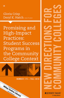 Promising and High-Impact Practices: Student Success Programs in the Community College Context: New Directions for Community Colleges, Number 175 - J-B CC Single Issue Community Colleges (Paperback)