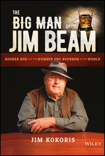 The Big Man of Jim Beam: Booker Noe and the Number One Bourbon in the World (Hardback)