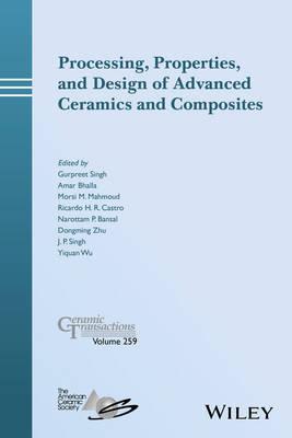 Processing, Properties, and Design of Advanced Ceramics and Composites - Ceramic Transactions Series (Hardback)