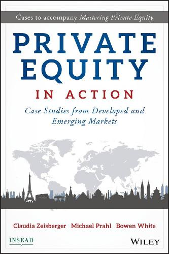 Private Equity in Action: Case Studies from Developed and Emerging Markets (Hardback)