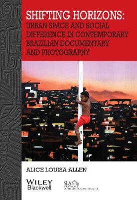 Shifting Horizons: Urban Space and Social Difference in Contemporary Brazilian Documentary and Photography - Bulletin of Latin American Research Book Series (Paperback)