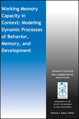 Working Memory Capacity in Context: Modeling Dynamic Processes of Behavior, Memory, and Development - Monographs of the Society for Research in Child Development (MONO) (Paperback)