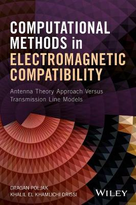 Computational Methods in Electromagnetic Compatibility: Antenna Theory Approach Versus Transmission Line Models (Hardback)