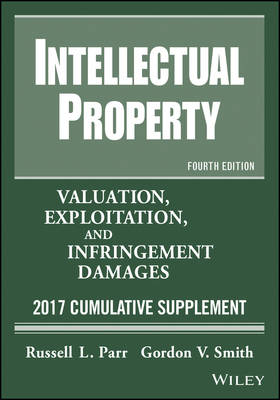 Intellectual Property: Valuation, Exploitation, and Infringement Damages, 2017 Cumulative Supplement (Paperback)