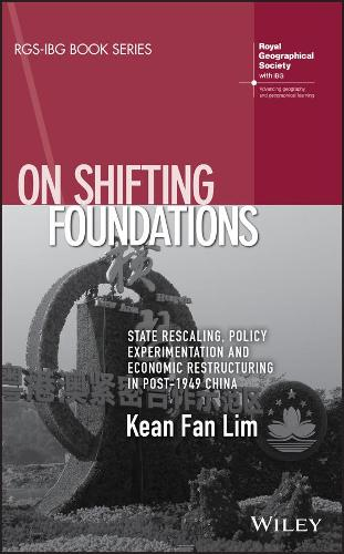 On Shifting Foundations: State Rescaling, Policy Experimentation And Economic Restructuring In Post-1949 China - RGS-IBG Book Series (Hardback)