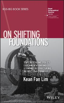 On Shifting Foundations: State Rescaling, Policy Experimentation And Economic Restructuring In Post-1949 China - RGS-IBG Book Series (Paperback)