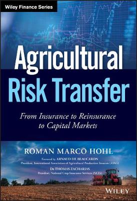 Agricultural Risk Transfer: From Insurance to Reinsurance to Capital Markets - Wiley Finance (Hardback)