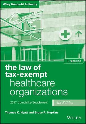 The Law of Tax-Exempt Healthcare Organizations 2017 Cumulative Supplement - Wiley Nonprofit Authority (Paperback)