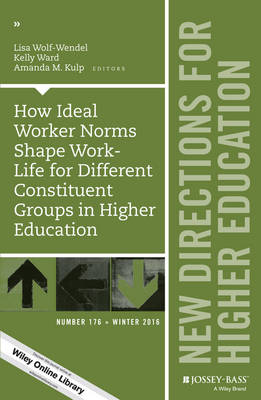 How Ideal Worker Norms Shape Work-Life for Different Constituent Groups in Higher Education: New Directions for Higher Education, Number 176 - J-B HE Single Issue Higher Education (Paperback)