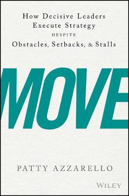 Move: How Decisive Leaders Execute Strategy Despite Obstacles, Setbacks, and Stalls (Hardback)