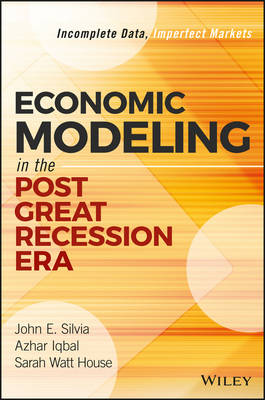 Economic Modeling in the Post Great Recession Era: Incomplete Data, Imperfect Markets - Wiley and SAS Business Series (Hardback)