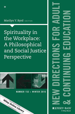 Spirituality in the Workplace: A Philosophical and Social Justice Perspective: New Directions for Adult and Continuing Education, Number 152 - J-B ACE Single Issue Adult & Continuing Education (Paperback)